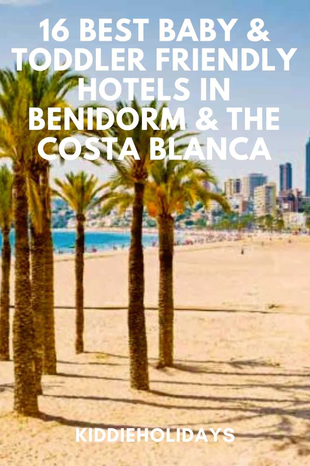 baby and toddler friendly places to stay in benidorm and the costa blanca