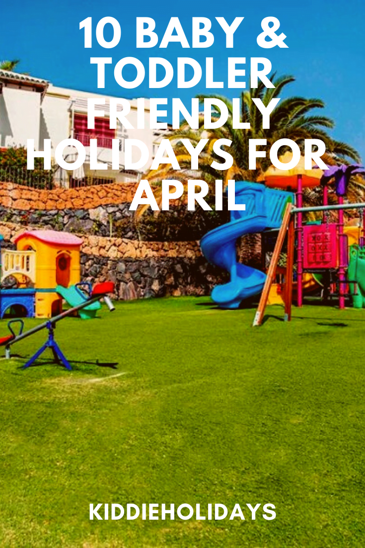 10 Places To Go On Holiday With Babies And Toddlers In April